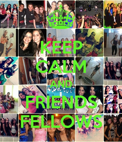 Poster: KEEP CALM AND FRIENDS FELLOWS