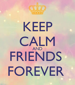 Poster: KEEP CALM AND FRIENDS  FOREVER