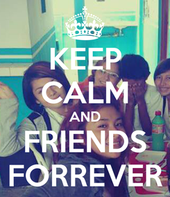 Poster: KEEP CALM AND FRIENDS FORREVER