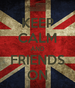 Poster: KEEP CALM AND FRIENDS ON