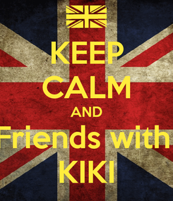 Poster: KEEP CALM AND Friends with  KIKI
