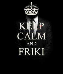 Poster: KEEP CALM AND FRIKI