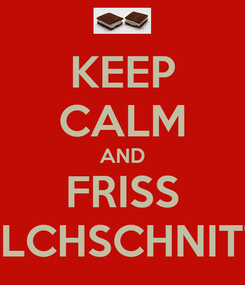 Poster: KEEP CALM AND FRISS MILCHSCHNITTE
