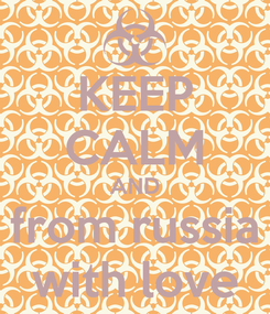Poster: KEEP CALM AND from russia with love