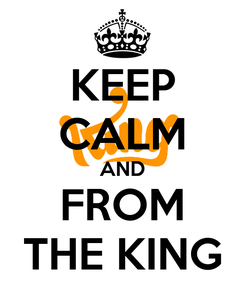 Poster: KEEP CALM AND FROM THE KING
