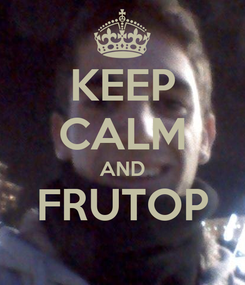 Poster: KEEP CALM AND FRUTOP