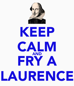 Poster: KEEP CALM AND FRY A LAURENCE