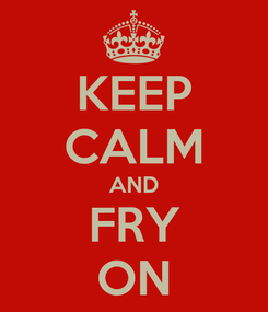 Poster: KEEP CALM AND FRY ON