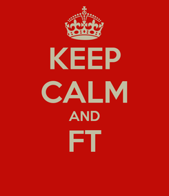 Poster: KEEP CALM AND FT