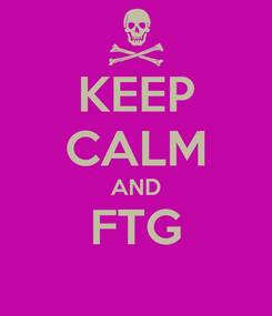 Poster: KEEP CALM AND FTG