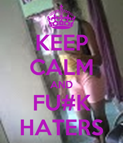 Poster: KEEP CALM AND FU#K HATERS