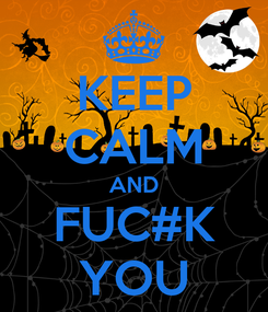 Poster: KEEP CALM AND FUC#K YOU