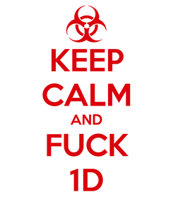 Poster: KEEP CALM AND FUCK 1D