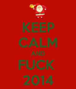 Poster: KEEP CALM AND FUCK  2014