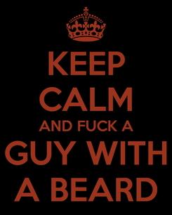 Poster: KEEP CALM AND FUCK A GUY WITH A BEARD