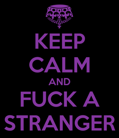 Poster: KEEP CALM AND FUCK A STRANGER