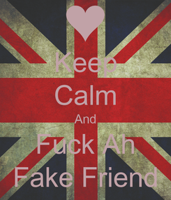 Poster: Keep Calm And Fuck Ah Fake Friend