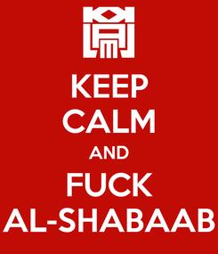 Poster: KEEP CALM AND FUCK AL-SHABAAB