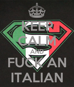 Poster: KEEP CALM AND FUCK AN ITALIAN