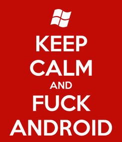 Poster: KEEP CALM AND FUCK ANDROID