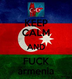 Poster: KEEP CALM AND FUCK armenia