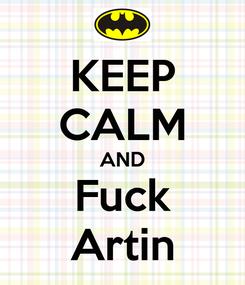 Poster: KEEP CALM AND Fuck Artin