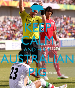 Poster: KEEP CALM AND FUCK AUSTRALIAN PIG