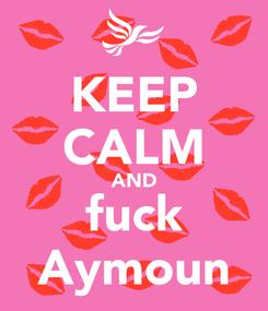 Poster: KEEP CALM AND fuck Aymoun
