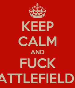 Poster: KEEP CALM AND FUCK BATTLEFIELD 4
