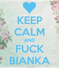 Poster: KEEP CALM AND FUCK BIANKA