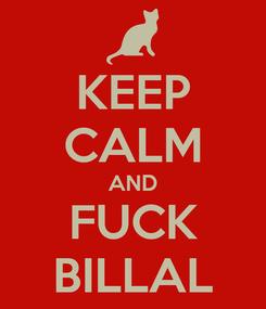 Poster: KEEP CALM AND FUCK BILLAL