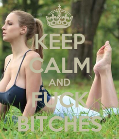 Poster: KEEP CALM AND FUCK BITCHES