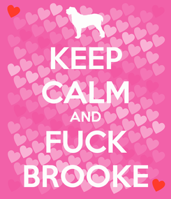 Poster: KEEP CALM AND FUCK BROOKE