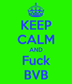 Poster: KEEP CALM AND Fuck BVB