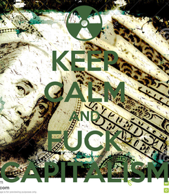 Poster: KEEP CALM AND FUCK CAPITALISM