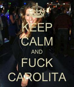 Poster: KEEP CALM AND FUCK CAROLITA