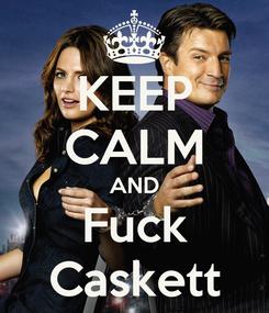 Poster: KEEP CALM AND Fuck Caskett