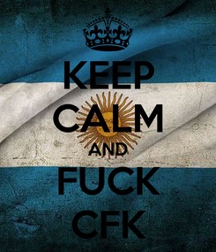 Poster: KEEP CALM AND FUCK CFK