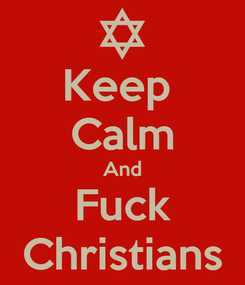 Poster: Keep  Calm And Fuck Christians