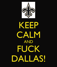 Poster: KEEP CALM AND FUCK DALLAS!