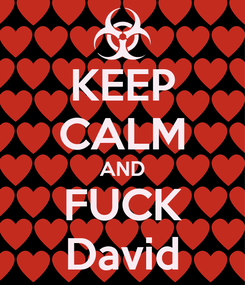 Poster: KEEP CALM AND FUCK David