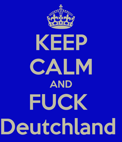 Poster: KEEP CALM AND FUCK  Deutchland