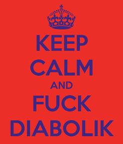 Poster: KEEP CALM AND FUCK DIABOLIK
