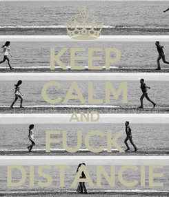 Poster: KEEP CALM AND FUCK DISTANCIE