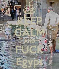 Poster: KEEP CALM AND FUCK Egypt