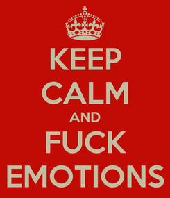 Poster: KEEP CALM AND FUCK EMOTIONS