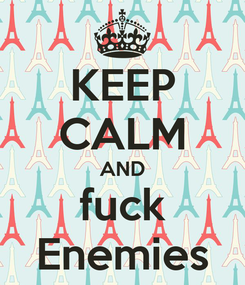 Poster: KEEP CALM AND fuck Enemies