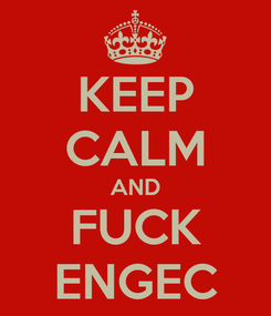 Poster: KEEP CALM AND FUCK ENGEC