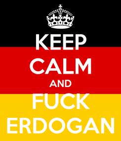 Poster: KEEP CALM AND FUCK ERDOGAN