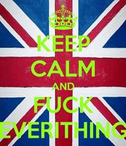 Poster: KEEP CALM AND FUCK EVERITHING